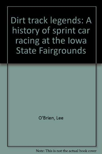 Dirt Track Legends: A History of Sprint Car Racing at the Iowa State Fairgrounds, Vol. 2, 1950-1985...