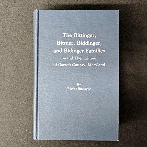 9780961699000: The Bittinger, Bittner, Biddinger, and Bidinger families and their kin of Garrett County, Maryland