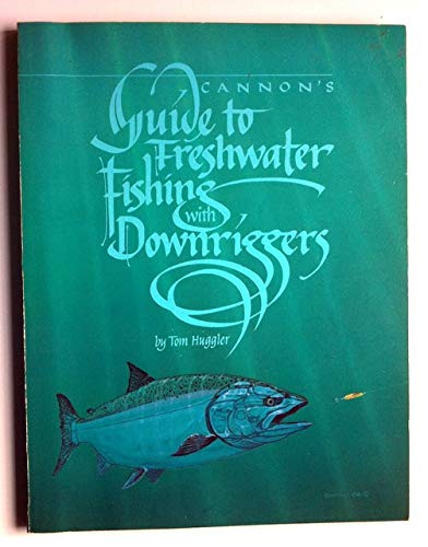 Cannon's Guide to Freshwater Fishing With Downriggers: Thomas E. Huggler