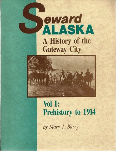 Seward, Alaska: A history of the gateway city (0961700904) by Mary J Barry