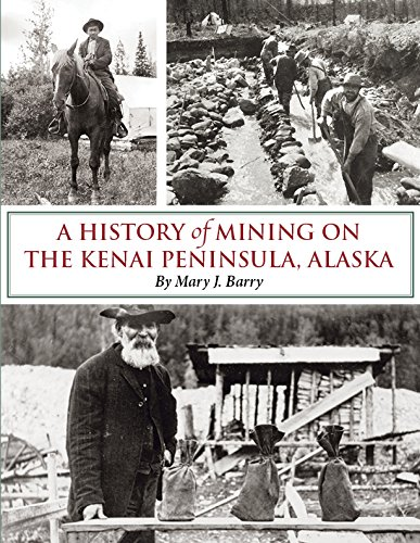 A History of Mining on the Kenai Peninsula, Alaska (0961700955) by Mary J Barry