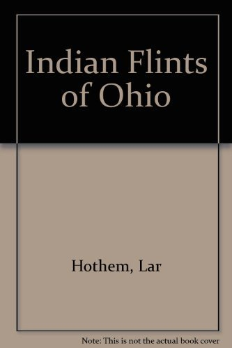 Indian Flints of Ohio (0961704101) by Lar Hothem