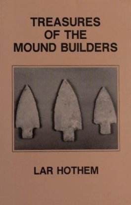 Treasures of the Mound Builders (Adena & Hopewell Artifacts Of Ohio) (096170411X) by Lar Hothem