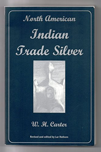 North American Indian Trade Silver: Carter, W. H.