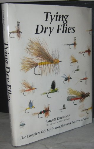 Tying Dry Flies: The Complete Dry Fly Instruction and Pattern Manual