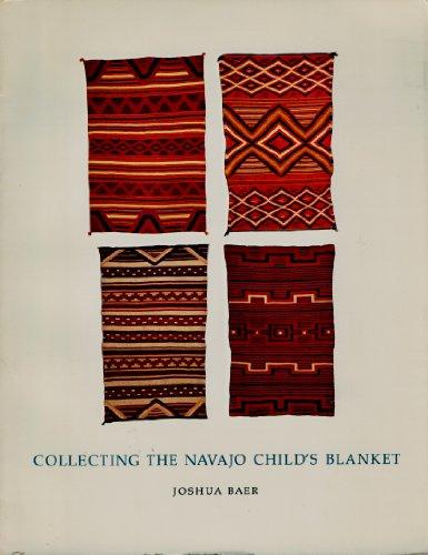 Collecting the Navajo Child's Blanket: Baer, Joshua