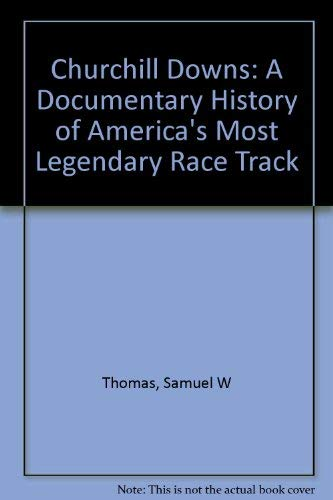 Churchill Downs: A Documentary History of American's Most Legendary Race Track.: Thomas, ...
