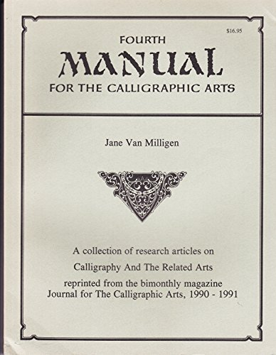 FOURTH MANUAL FOR THE CALLIGRAPHIC ARTS A Collection of Research Articles on Calligraphy and the ...