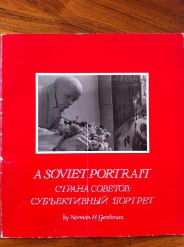 A Soviet portrait =: [Strana Sovetov, subektivnyi portret]: Norman H Gershman