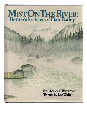 Mist on the River: Remembrances of Dan Bailey: Waterman, Charles F.