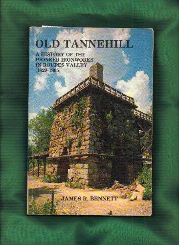 9780961725709: Old Tannehill: History of the Pioneer Ironworks in Roupes Valley (1829-1865)