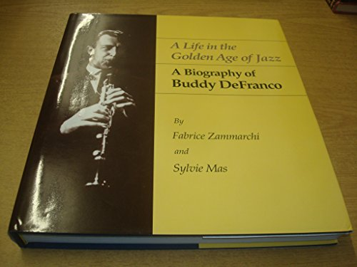 A Life In the Golden Age Of Jazz: A Biography Of Buddy DeFranco ***AUTOGRAPHED COPY!!!***