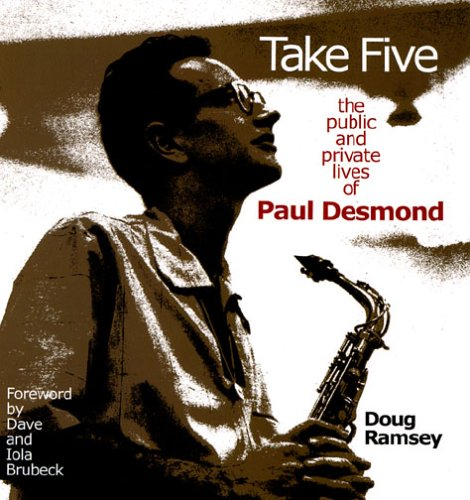 9780961726676: Take Five: The Public and Private Lives of Paul Desmond