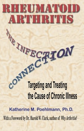 9780961726867: Rheumatoid Arthritis the Infection Connection: Targeting and Treating the Cause of Chronic Ilness