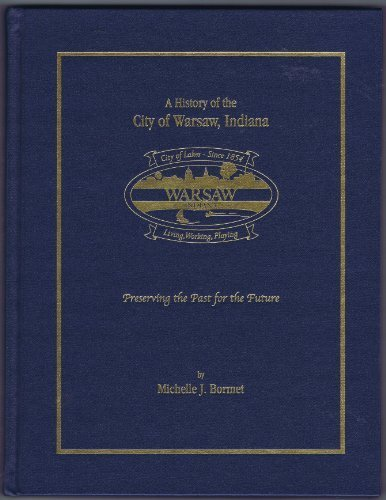 A History of the City of Warsaw, Indiana: Preserving the Past for the Future: Bormet, Michelle J.