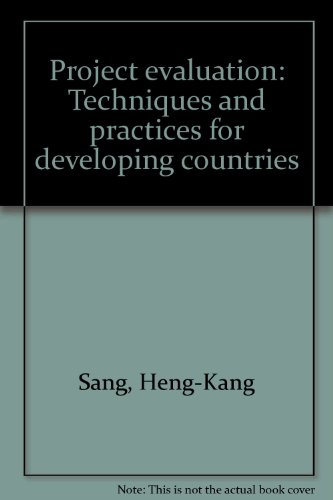 Project evaluation: Techniques and practices for developing countries: Heng-Kang Sang