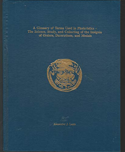 9780961732028: A glossary of terms used in phaleristics: The science, study, and collecting of the insignia of orders, decorations, and medals