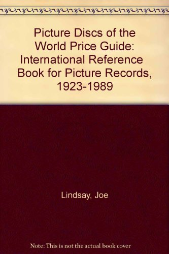 Picture Discs of the World: Price Guide: International Reference Book for Picture Records, 1923-...