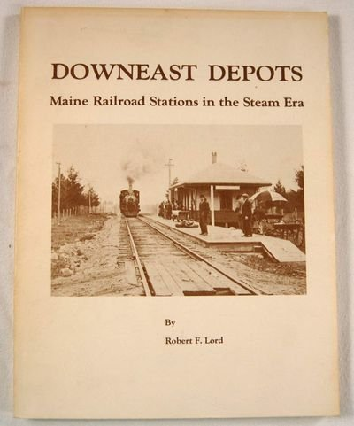 9780961735302: Downeast Depots Maine Railroad Stations in the Steam Era