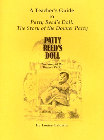 A Teacher's Guide to 'Patty Reed's Doll: The Story of the Donner Party: Baldwin, ...