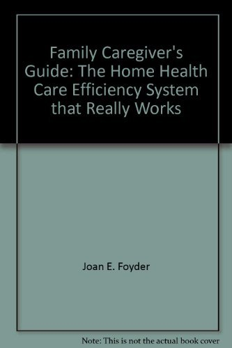 34bb71ff183 Family Caregiver s Guide  The Home Health Care  Joan E. Foyder