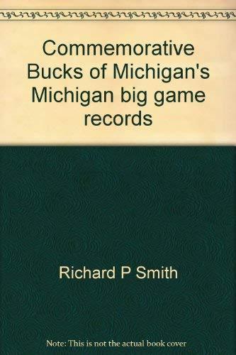 Commemorative Bucks of Michigan's Michigan big game: Smith, Richard P