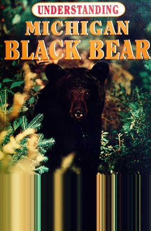 9780961740764: Understanding Michigan Black Bear: The Truth About Bears & Bear Hunting