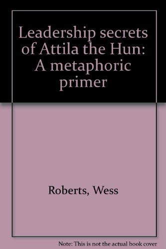 9780961744205: Leadership secrets of Attila the Hun: A metaphoric primer