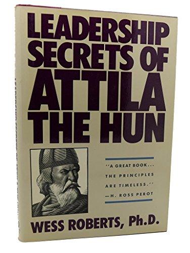 9780961744212: Leadership Secrets of Attila the Hun / Wess Roberts