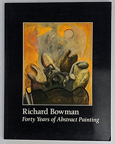 Richard Bowman. Forty Years of Abstract Painting.: Bowman, Richard.