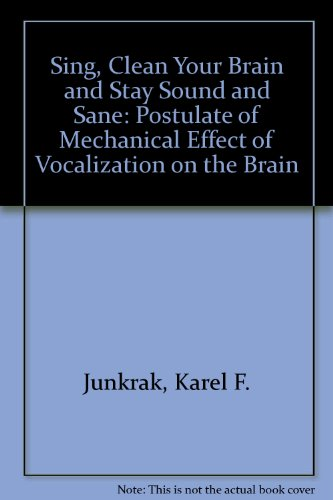 Sing, Clean Your Brain and Stay Sound and Sane: Postulate of Mechanical Effect of Vocalization on ...