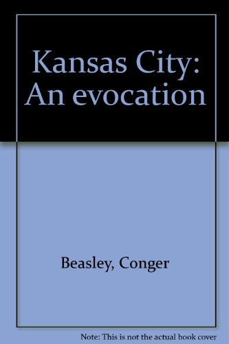 Kansas City: An evocation (0961749954) by Beasley, Conger