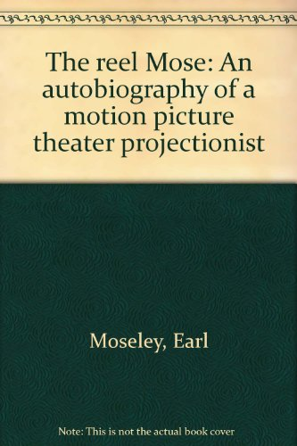 9780961751005: The Reel Mose: An Autobiography of a Motion Picture Theater Projectionist