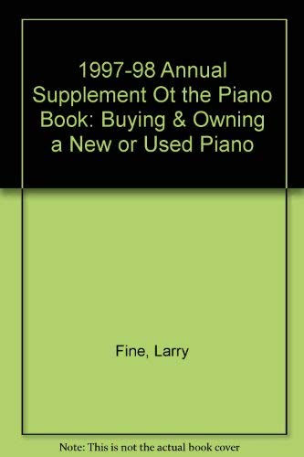 1997 98 annual supplement ot the piano book buying owning a new or used piano annual supplement to the piano book buying owning a new or used piano