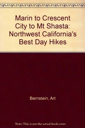 Marin to Crescent City to Mt Shasta: Northwest California's Best Day Hikes (0961752548) by Art Bernstein