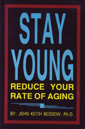 Stay Young Reduce Your Rate of Aging: John K. Beddow