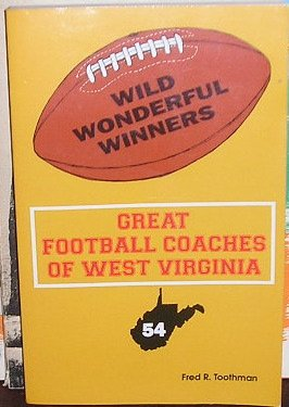 Wild Wonderful Winners: Great Football Coaches of West Virginia: Toothman, Fred R.