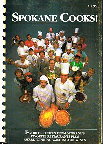 Spokane Cooks!: Favorite Recipes from Spokane's Favorite Restaurants plus Award Winning ...