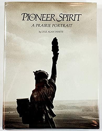 The Pioneer Spirit a Prairie Portrait: White, Lyle Alan