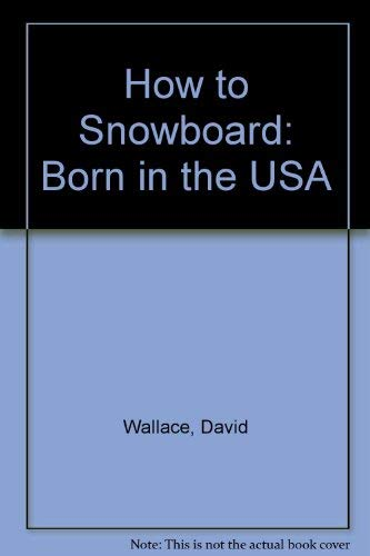 How to Snowboard: Born in the USA (0961762608) by Wallace, David; Wallace, Jim