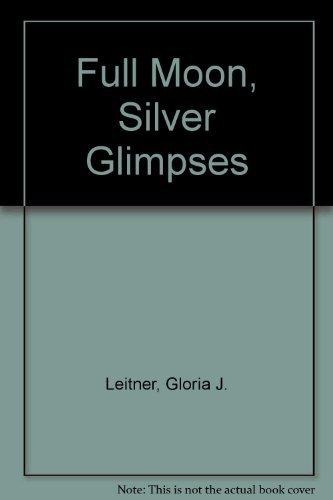 Full Moon, Silver Glimpses