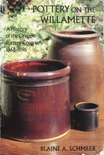 Pottery on the Willamette : A History: Blaine Schmeer