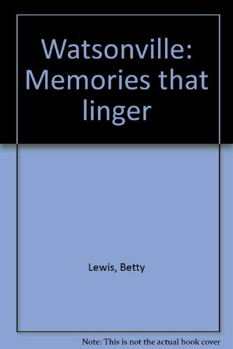 Watsonville: Memories That Linger, Volume 1 (096176810X) by Betty Lewis