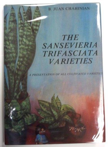 The Sansevieria Trifasciata Varieties: A Presentation of: Chahinian, B. Juan