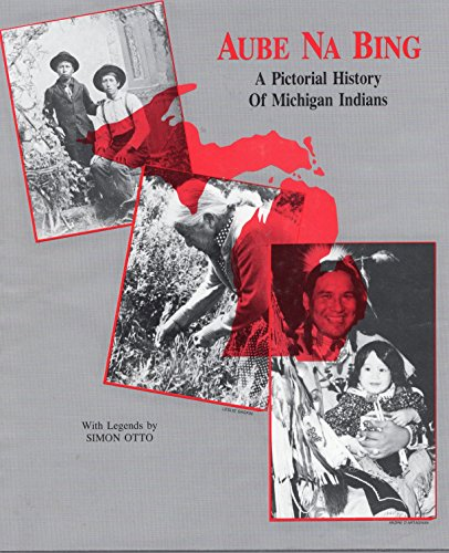 9780961770716: Aube Na Bing: A Pictorial History of Michigan Indians