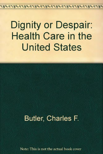 9780961771720: Dignity or Despair: Health Care in the United States