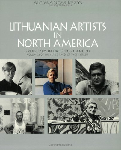 Lithuanian Artists in North America (Faces of Two Worlds Series, Volume 2): Algimantas Kezys
