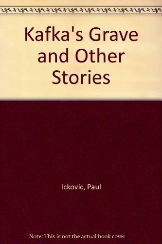 Kafka's Grave and Other Stories: Ickovic, Paul