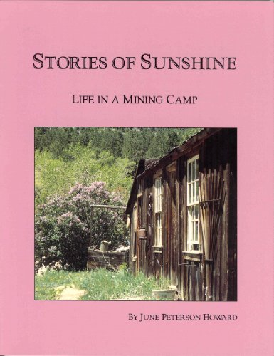 Stories of Sunshine: Life in a Mining Camp.: June Peterson Howard.