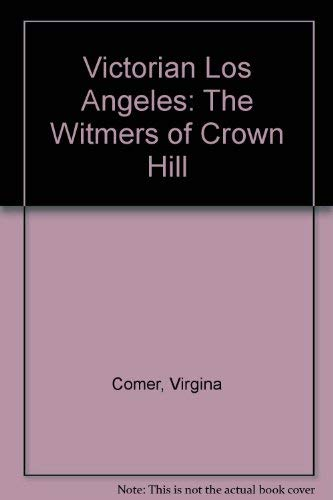 9780961780029: Victorian Los Angeles: The Witmers of Crown Hill